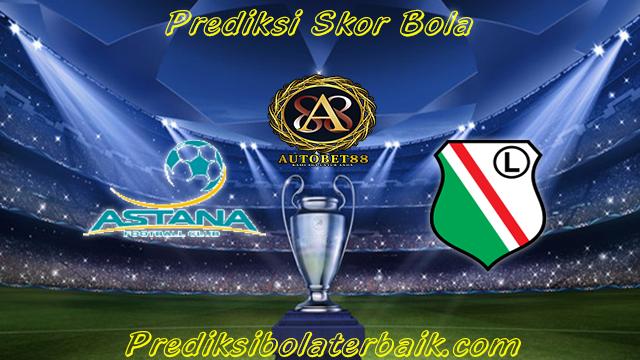 Prediksi Astana vs Legia Warszawa 26 Juli 2017 - Prediksi Bola