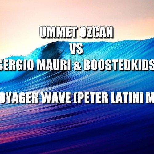 Ummet Ozcan vs Sergio Mauri & BOOSTEDKIDS - Super Voyager Wave (PETER LATINI MASHUP)