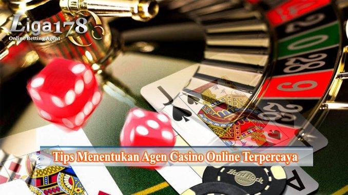 Tips Menentukan Agen Casino Online Terpercaya