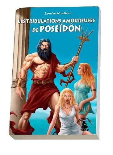 « Tribulations amoureuses de Poseïdôn (les) » de Louise Roullier - Histoires de Romans