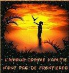 L'AMOUR COMME L'AMITIE N'ONT PAS DE FRONTIERES