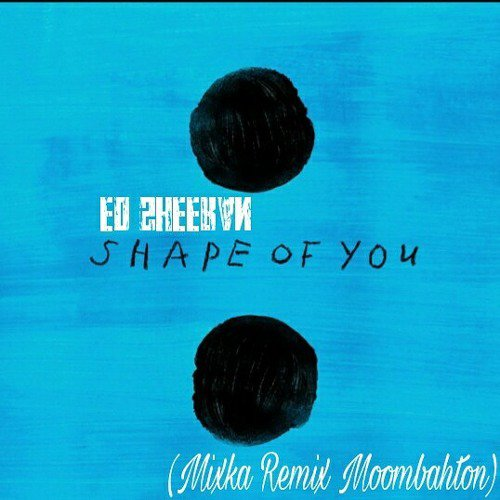Ed_Sheeran - Shape_Of_You (MIXKA REMIX)