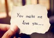 ~ You make me love you.* (L)