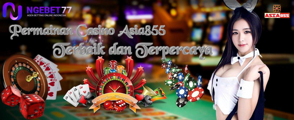 Permainan Casino Asia855 Terbaik dan Terpercaya | Ngebet77.online