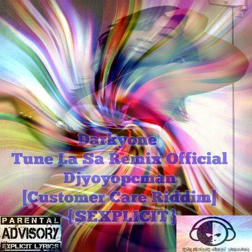 Darkyone - Tune La Sa Remix Official Djyoyopcman [Customer Care Riddim] {SEXPLICIT} - SoundCloud