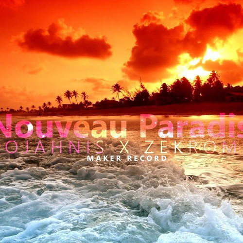 Zekrom Maker Ft Ojahnis Maker - Nouveau Paradis (Original Version)