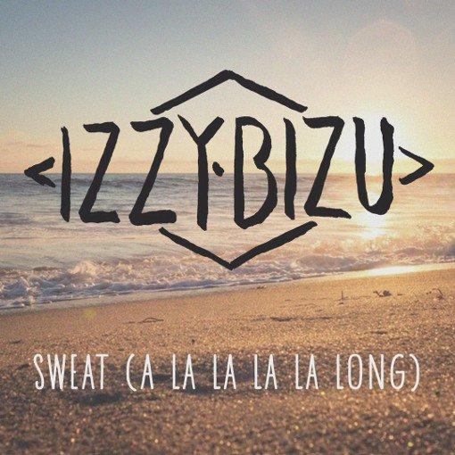 Sweat (A La La La La Long) [Audio] - Izzy Bizu