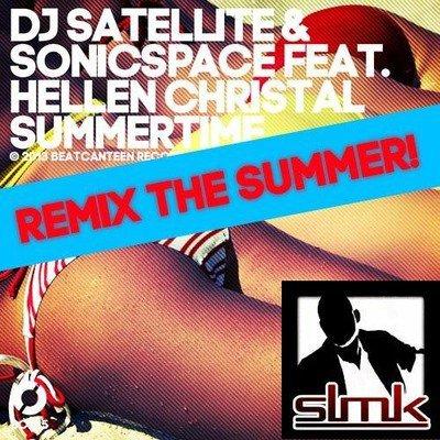 DJ SATELLITE & SONICSPACE FEAT. HELLEN CRISTAL - SUMMERTIME ( SLMK Remix 2013 )