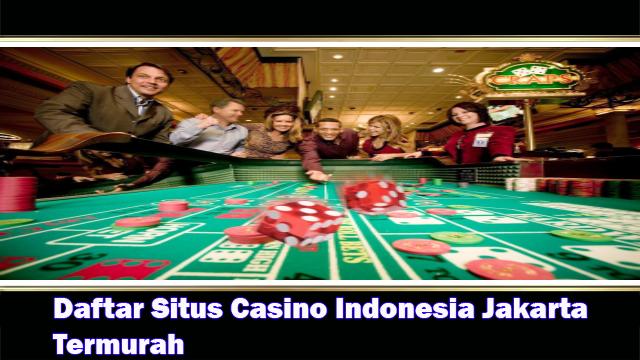 Daftar Situs Casino Indonesia Jakarta Termurah | Daftar Judi Online