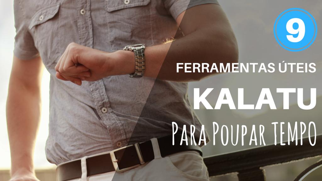 9 Ferramentas Úteis do Kalatu que Poupam Tempo e Energia