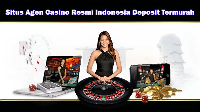 Situs Agen Casino Resmi Indonesia Deposit Termurah   Situs Casino Online Terbaik