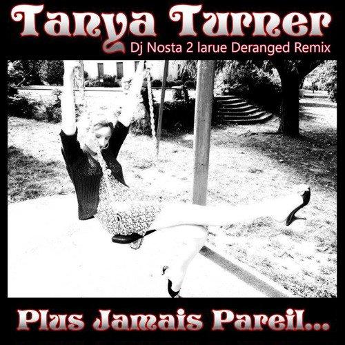 Tanya Turner Plus Jamais Pareil Dj Nosta 2 Larue Deranged Remix