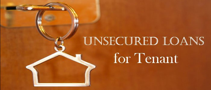 Unsecured Loans Enable A Tenant To Secure Financial Relief