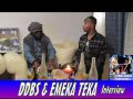 DDBS & EMEKA TEKA Interview