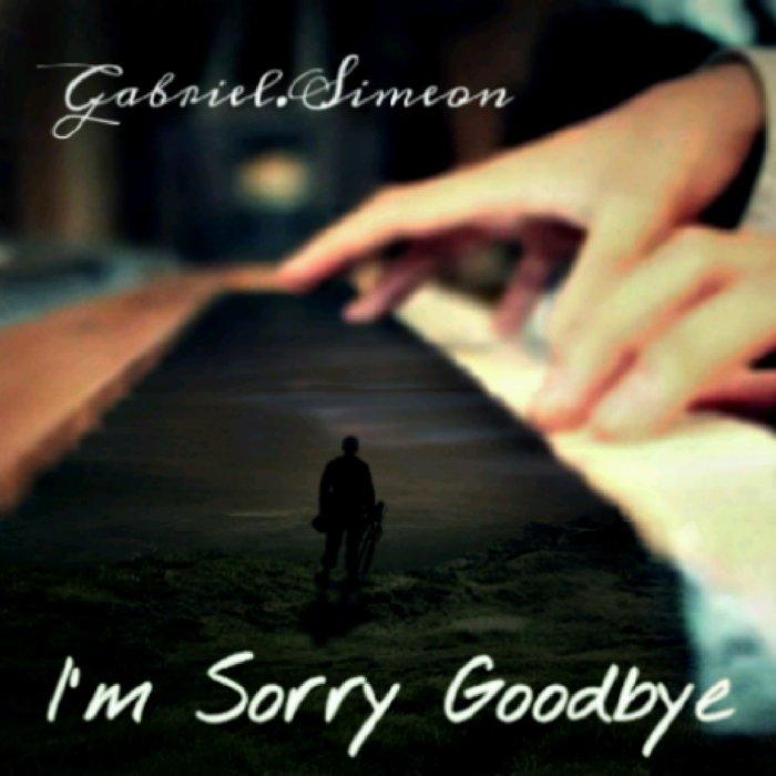 I'm Sorry Goodbye, by Gabriel.Simeon