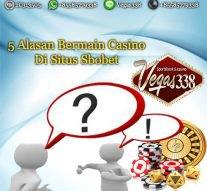5 Alasan Bettor Bermain Casino Di Sbobet