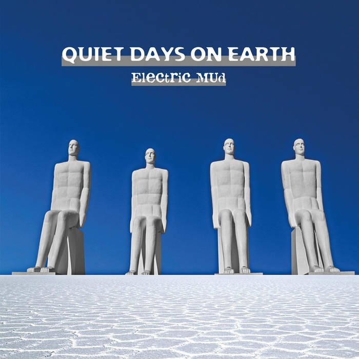 Electric Mud - Quiet Days on Earth - Progcritique
