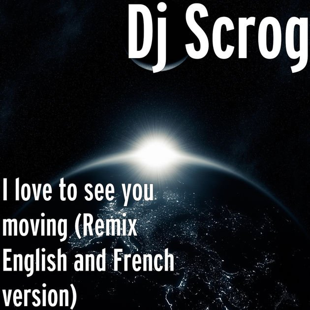 Single Dj-Scrog / I love to see you moving (J'aime te voir bouger) (2018)