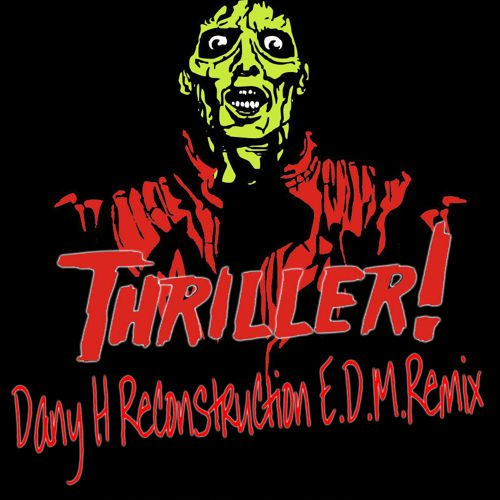Michael Jackson - Thriller ( Dany H Reconstruction E.D.M Remix)