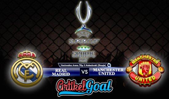 Prediksi Bola Real Madrid Vs Manchester United 9 Agustus 2017