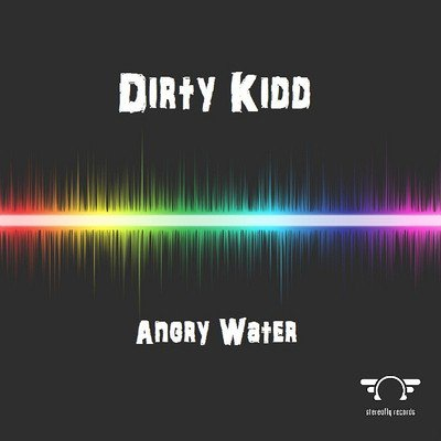 "New Album Dirty Kidd ""Angry Water"" [Stereofly Records]"