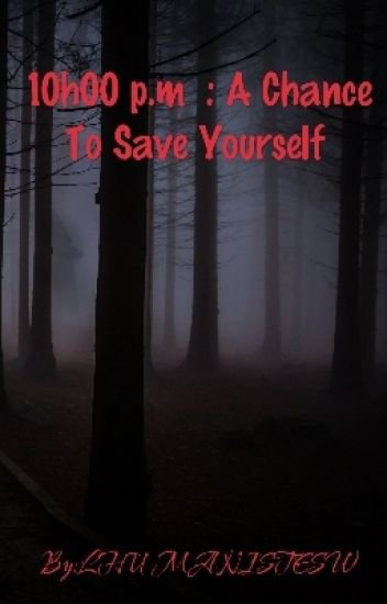 10h00 p.m : A Chance To Save Yourself - LHUMANISTESW - Wattpad
