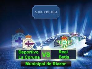 Prediksi Bola Deportivo La Coruna Vs Real Betis 9 Maret 2017