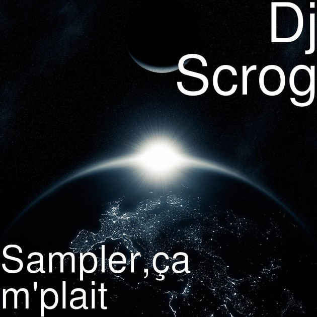 Single Dj-Scrog / Sampler ,ça m'plait Dj Scrog (2018)