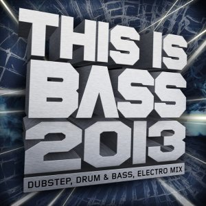 This Is Bass 2013 – Dubstep, Drum & Bass, Electro Mix (Mixed Version)