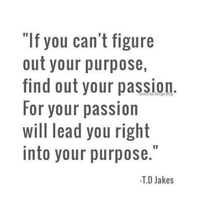 Passion may be the purpose....