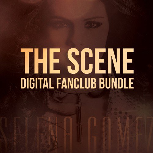 Selena Gomez : The Scene Digital Fanclub Bundle