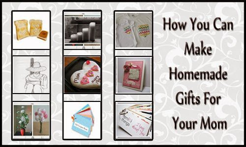 Make Fabulous Homemade Gifts For Your Mom