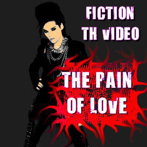 THE PAIN OF LOVE TH VIDEO FICTION