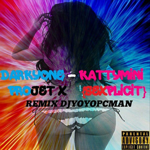 Darkyone - Kattymini - Projet X {Sexplicit} Remix DjYoyopcman {ktr musik West Indies} - SoundCloud