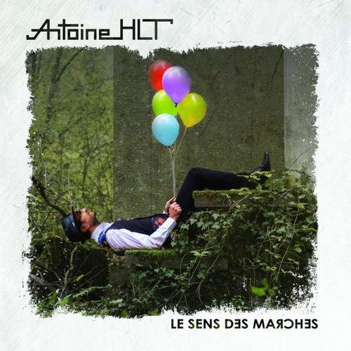 Antoine HLT : Le sens des marches - Musique en streaming - À écouter sur Deezer