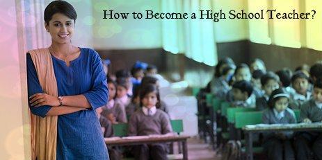 How to Become a High School Teacher – हाई स्कूल टीचर कैसे बने ?