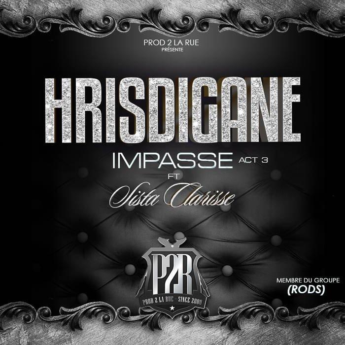 Hrisdigane Feat SistaClarisse - Impasse Act 3 prod by Pazzuzu, by Hrisdigane