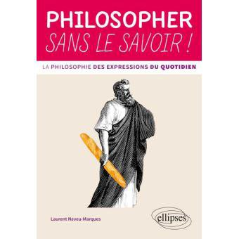 Fnac.com : Philosopher sans le savoir!, Laurent Neveu-Marques, Ellipses. Livraison gratuite et - 5% sur tous les livres. Achetez neuf ou d'occasion.