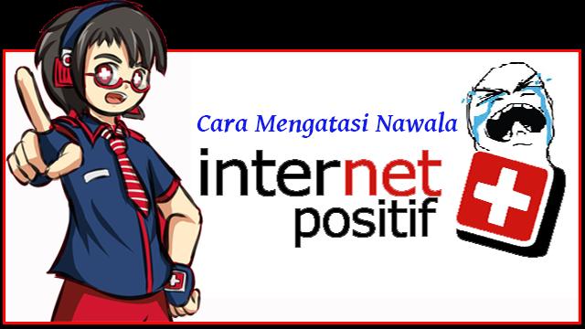 Cara mengatasi Internet Positif - panduan untuk mengatasi Internet