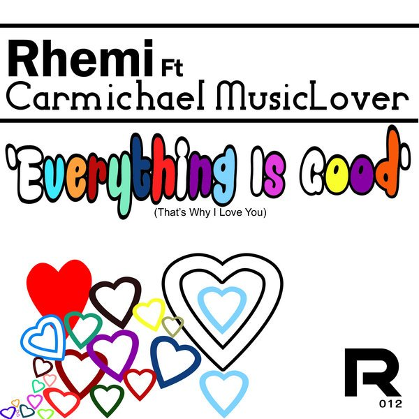 Everything Is Good (That's Why I Love You) (Main Mix) - Rhemi, Carmichael MusicLover