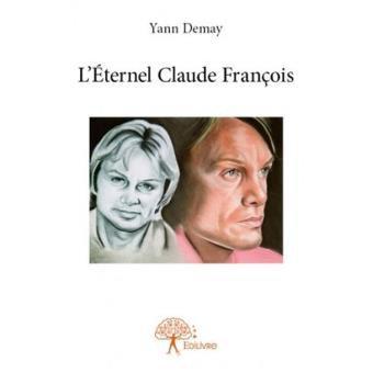 Fnac.com : L'Éternel Claude François, Yann Demay, Edilivre. Livraison gratuite et - 5% sur tous les livres. Achetez neuf ou d'occasion.