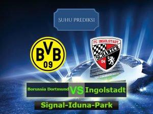 Prediksi Bola Borussia Dortmund Vs Ingolstadt 18 Maret 2017