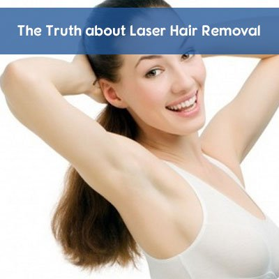 The Truth about Laser Hair Removal - Laser Skin Care