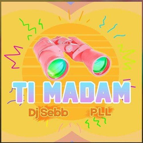 P.L.L - Ti Madam La (Maxi By Dj Eliwanted) 2019