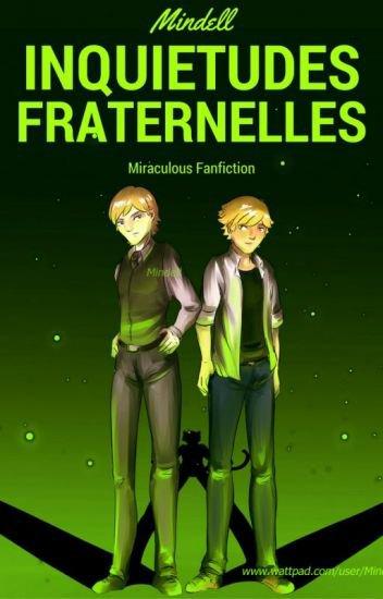 Inquiétudes fraternelles - Miraculous Fanfiction - Mindell - Wattpad