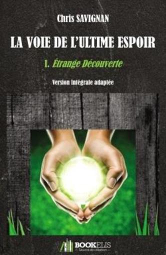 En Belgique chez chapitre.be La voie de l'ultime espoir t.1 ; étrange découverte de Chris Savignan - Livre neuf et occasion - Chapitre Belgique