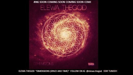 """COMING SOON! ELEWA THEGOD """"DIMENSIONS (SPACE AND TIME)"""" FOLLOW ON IG @elewa.thegod STAY TUNED!!"""
