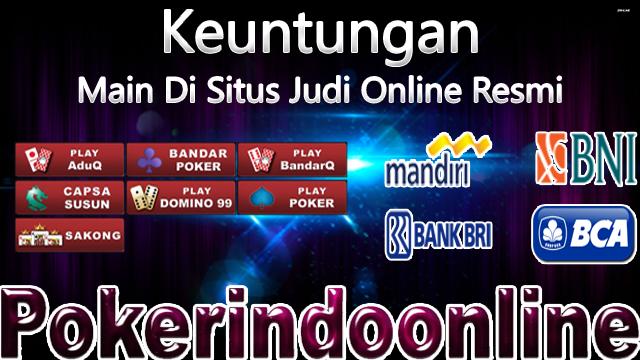 Keuntungan Bermain Di Situs Judi Online Resmi Indonesia