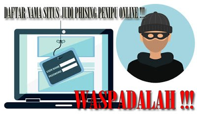 Forum Judi Indonesia 99: Daftar Nama Situs Judi Poker Online Palsu Alias Phising