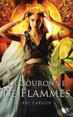 LA TRILOGIE DE BRAISES ET DE RONCES, TOME 2 La Couronne de flammes - Rae Carson
